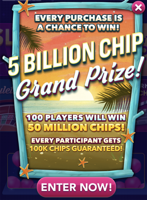 Purchase Giveaway: 5 Billion Chip Grand Prize